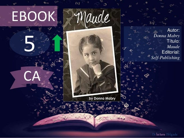 5 EBOOK Autor: Donna Mabry Título: Maude Editorial: Self-Publishing De lectura Obligada CA