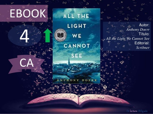 4 EBOOK Autor: Anthony Doerr Título: All the Light We Cannot See Editorial: Scribner De lectura Obligada CA