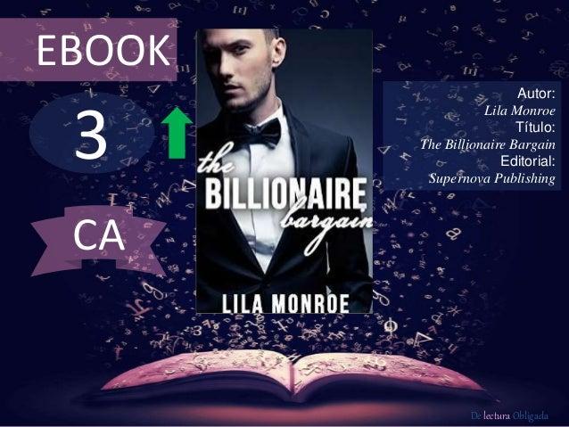 3 EBOOK Autor: Lila Monroe Título: The Billionaire Bargain Editorial: Supernova Publishing De lectura Obligada CA