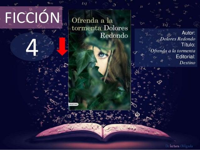 4 FICCIÓN Autor: Dolores Redondo Título: Ofrenda a la tormenta Editorial: Destino De lectura Obligada