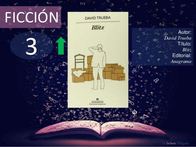 3 FICCIÓN Autor: David Trueba Título: Blitz Editorial: Anagrama De lectura Obligada