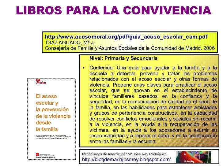 LIBROS PARA LA CONVIVENCIA   http://www.acosomoral.org/pdf/guia_acoso_escolar_cam.pdf   DÍAZ AGUADO, Mª J.   Consejería de...