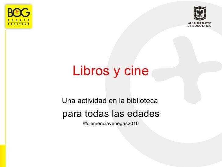 Libros y cine Una actividad en la biblioteca  para todas las edades ©clemenciavenegas2010