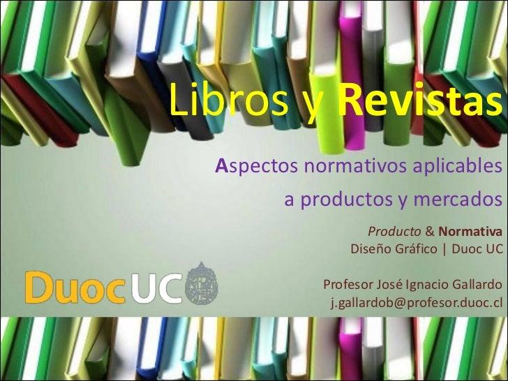 Libros y Revistas  Aspectos normativos aplicables         a productos y mercados                    Producto & Normativa  ...
