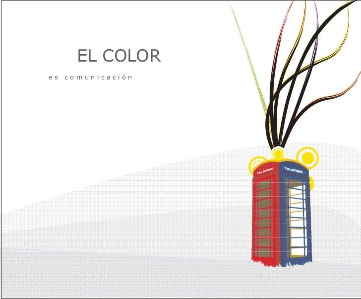 EL COLORes comunicación                      EL COLOR ES COMUNICACIÓN                  1