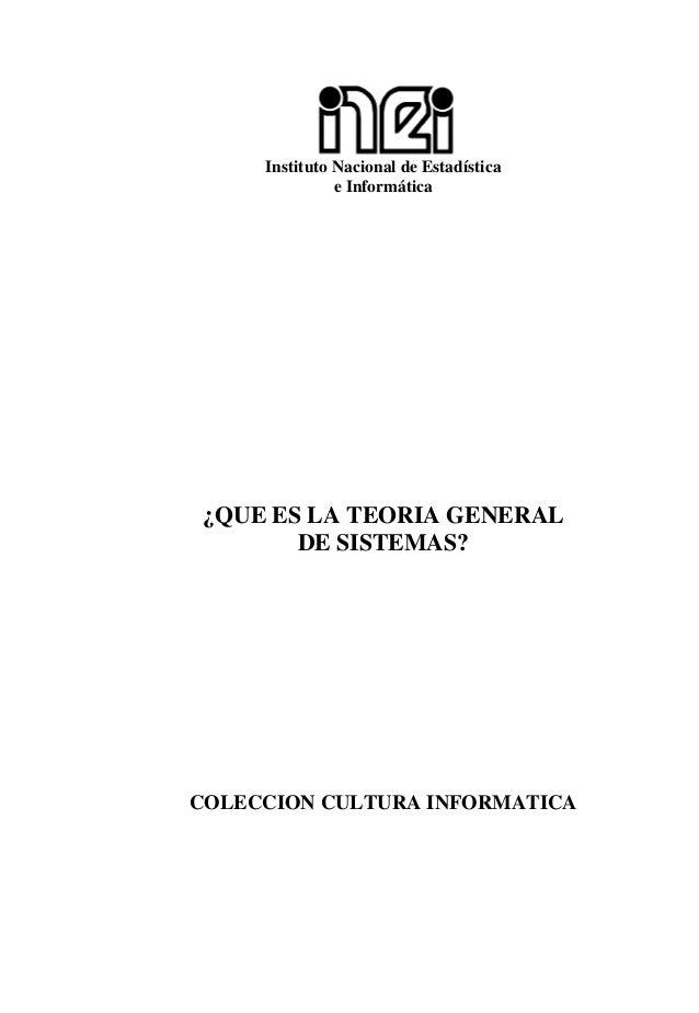 Instituto Nacional de Estadística e Informática ¿QUE ES LA TEORIA GENERAL DE SISTEMAS? COLECCION CULTURA INFORMATICA