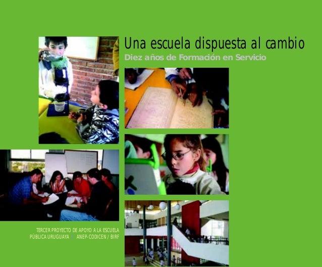 TERCER PROYECTO DE APOYO A LA ESCUELA PÚBLICA URUGUAYA ANEP-CODICEN / BIRF Una escuela dispuesta al cambio Diez años de Fo...