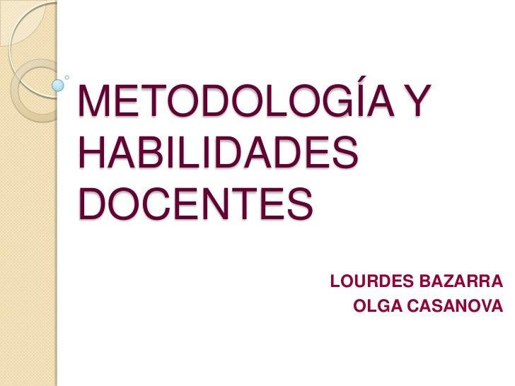 METODOLOGÍA YHABILIDADESDOCENTES         LOURDES BAZARRA           OLGA CASANOVA