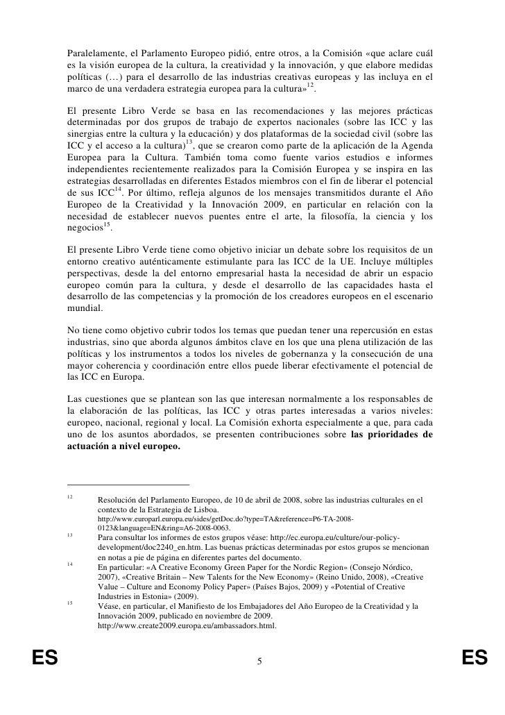Paralelamente, el Parlamento Europeo pidió, entre otros, a la Comisión «que aclare cuál     es la visión europea de la cul...
