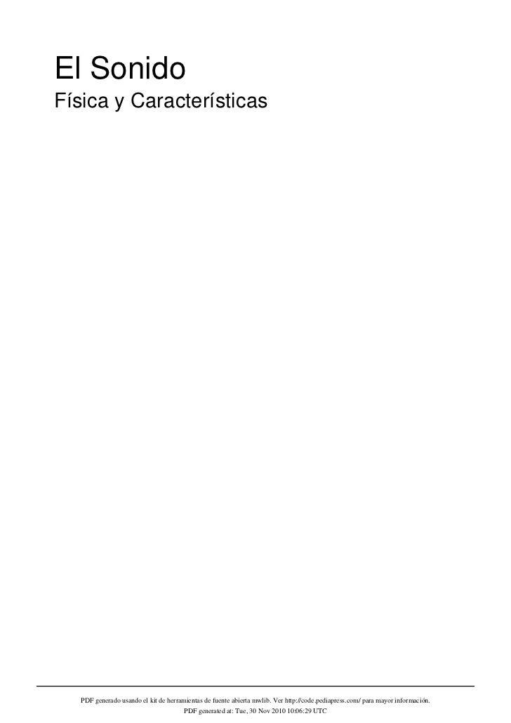 El SonidoFísica y Características   PDF generado usando el kit de herramientas de fuente abierta mwlib. Ver http://code.pe...