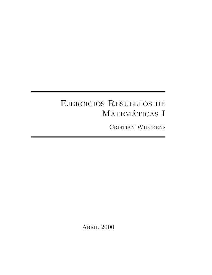 Ejercicios Resueltos de                ´         Matematicas I            Cristian Wilckens    Abril 2000