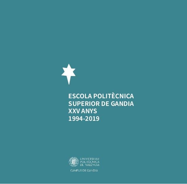 ESCOLA POLITÈCNICA SUPERIOR DE GANDIA XXV ANYS 1994-2019 ESCOLAPOLITÈCNICASUPERIORDEGANDIA XXVANYS1994-2019 Paranimf 1, 46...