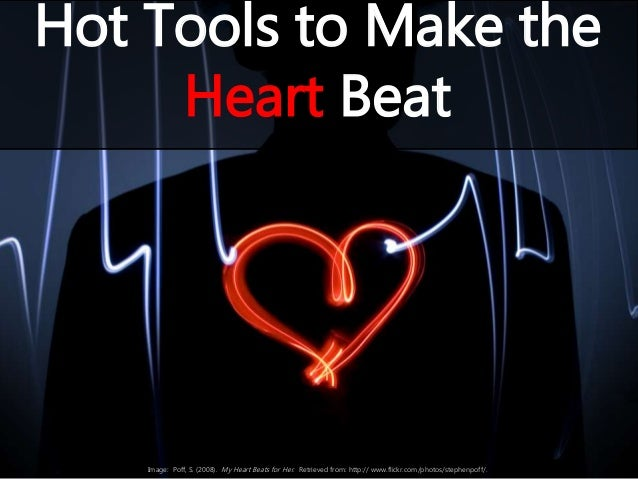Image: Poff, S. (2008). My Heart Beats for Her. Retrieved from: http:// www.flickr.com/photos/stephenpoff/. Hot Tools to M...