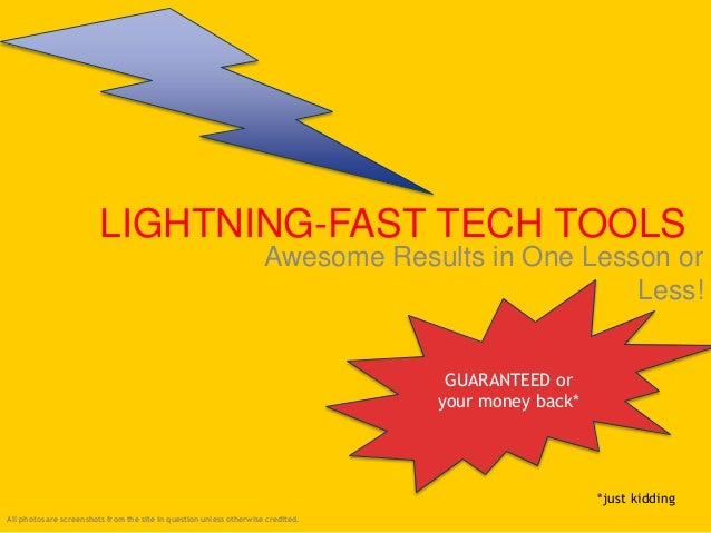 LIGHTNING-FAST TECH TOOLS Awesome Results in One Lesson or Less! GUARANTEED or your money back* *just kidding All photos a...