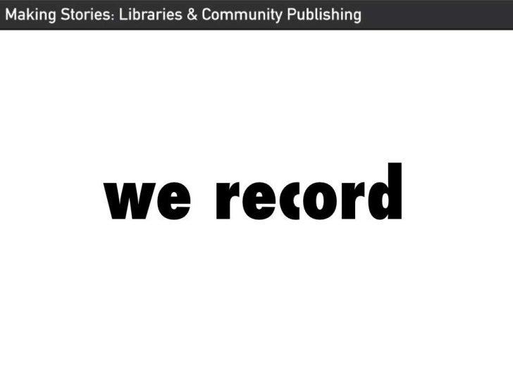 Making Stories: Libraries & community publishing Slide 3