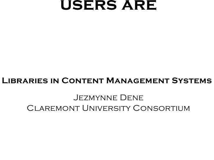 Be where your users are Jezmynne Dene Claremont University Consortium Libraries in Content Management Systems