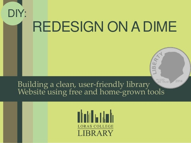 REDESIGN ON A DIME DIY: Building a clean, user-friendly library Website using free and home-grown tools
