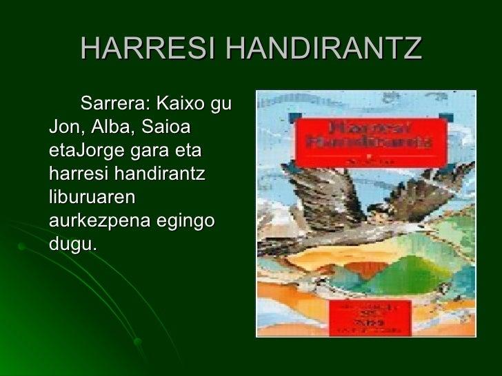 HARRESI HANDIRANTZ <ul><li>Sarrera: Kaixo gu Jon, Alba, Saioa etaJorge gara eta harresi handirantz liburuaren aurkezpena e...