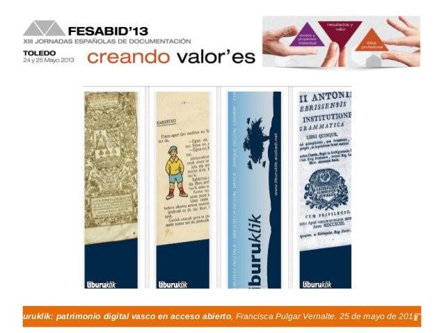 """1""""Liburuklik: patrimonio digital vasco en acceso abierto, Francisca Pulgar Vernalte. 25 de mayo de 2013"""""""