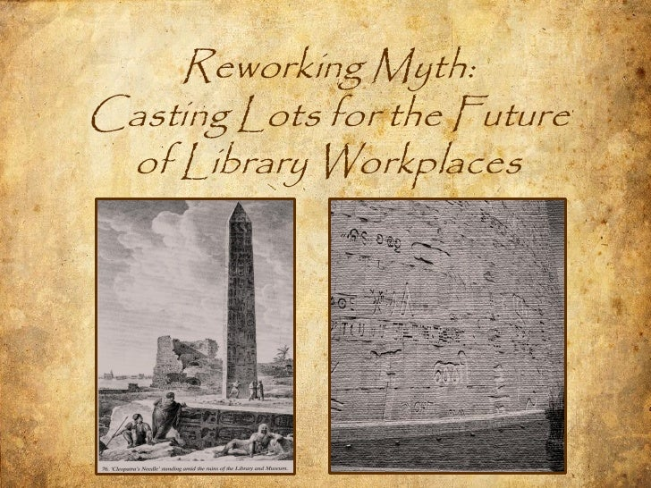 Reworking Myth:Casting Lots for the Future of Library Workplaces