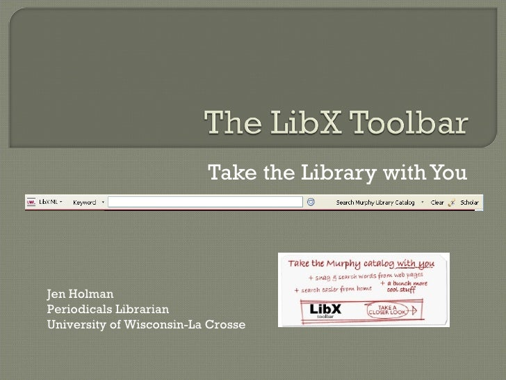 Take the Library with You Jen Holman [email_address] Periodicals Librarian University of Wisconsin-La Crosse WiLS Open Sou...