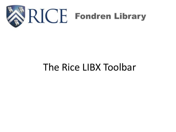 The Rice LIBX Toolbar<br />
