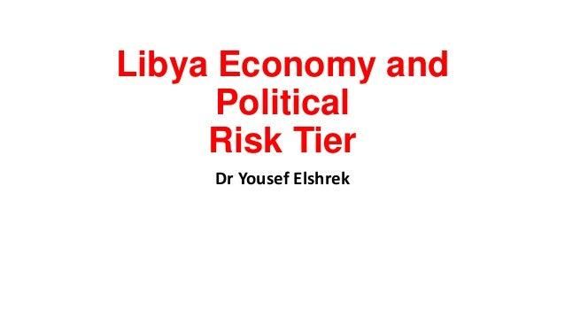 Libya Economy and Political Risk Tier Dr Yousef Elshrek
