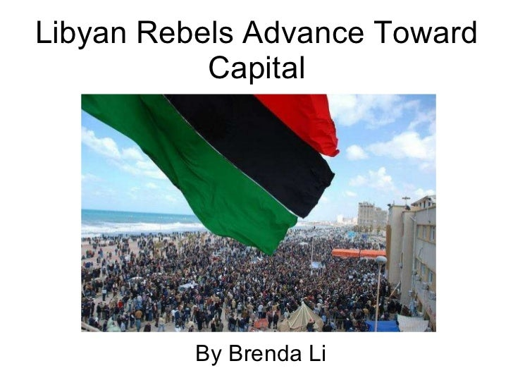 Libyan Rebels Advance Toward Capital By Brenda Li