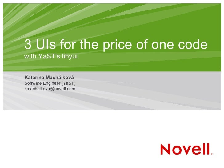 3 UIs for the price of one code with YaST's libyui  Katarína Machálková Software Engineer (YaST) [email_address]