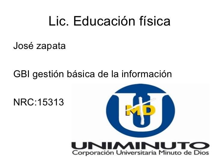 Lic. Educación físicaJosé zapataGBI gestión básica de la informaciónNRC:15313