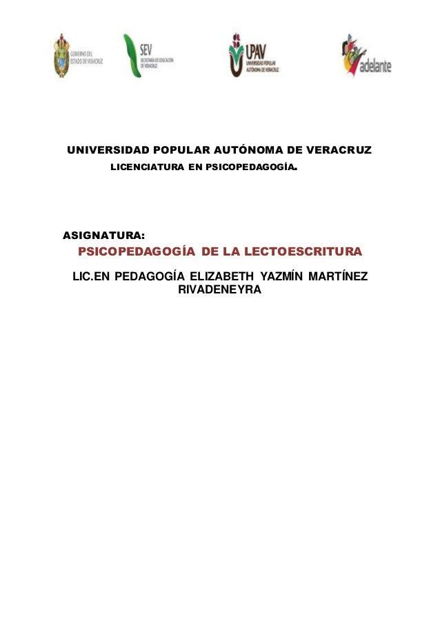 UNIVERSIDAD POPULAR AUTÓNOMA DE VERACRUZ LICENCIATURA EN PSICOPEDAGOGÍA. ASIGNATURA: PSICOPEDAGOGÍA DE LA LECTOESCRITURA L...