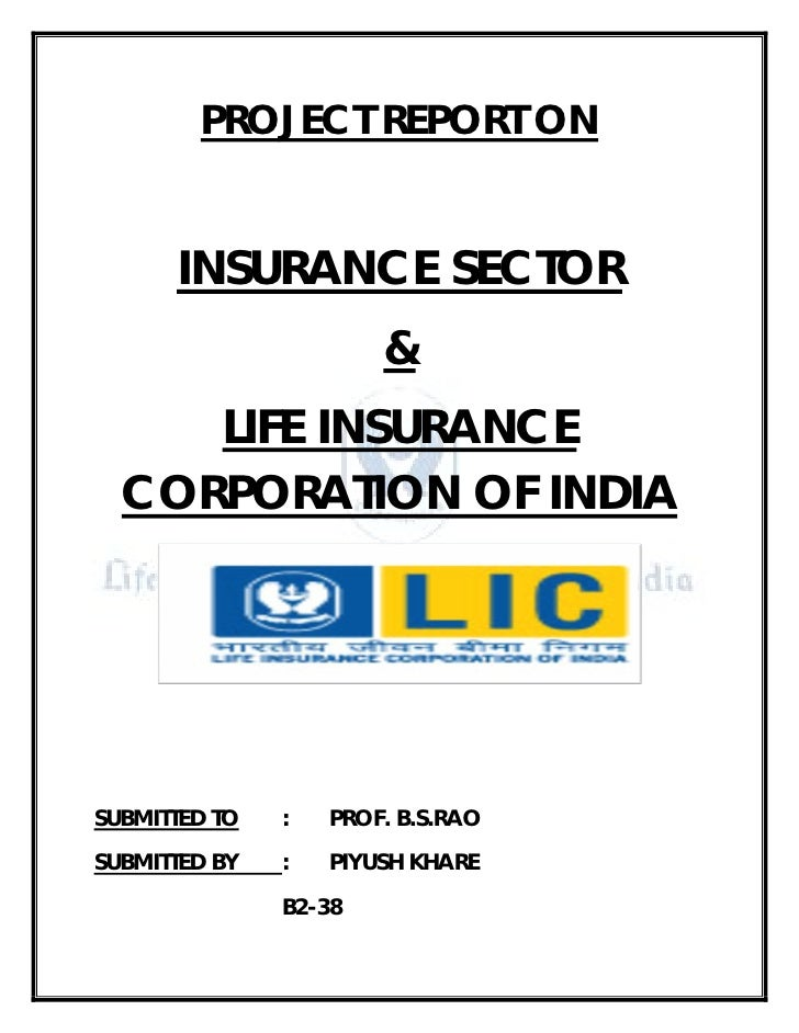 PROJECT REPORT ON         INSURANCE SECTOR                        &      LIFE INSURANCE   CORPORATION OF INDIA     SUBMITT...