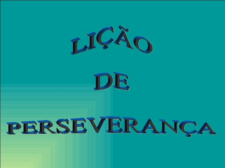 LIÇÃO DE  PERSEVERANÇA