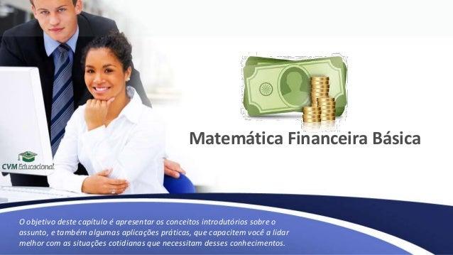 Matemática Financeira Básica Matemática Financeira Básica O objetivo deste capítulo é apresentar os conceitos introdutório...