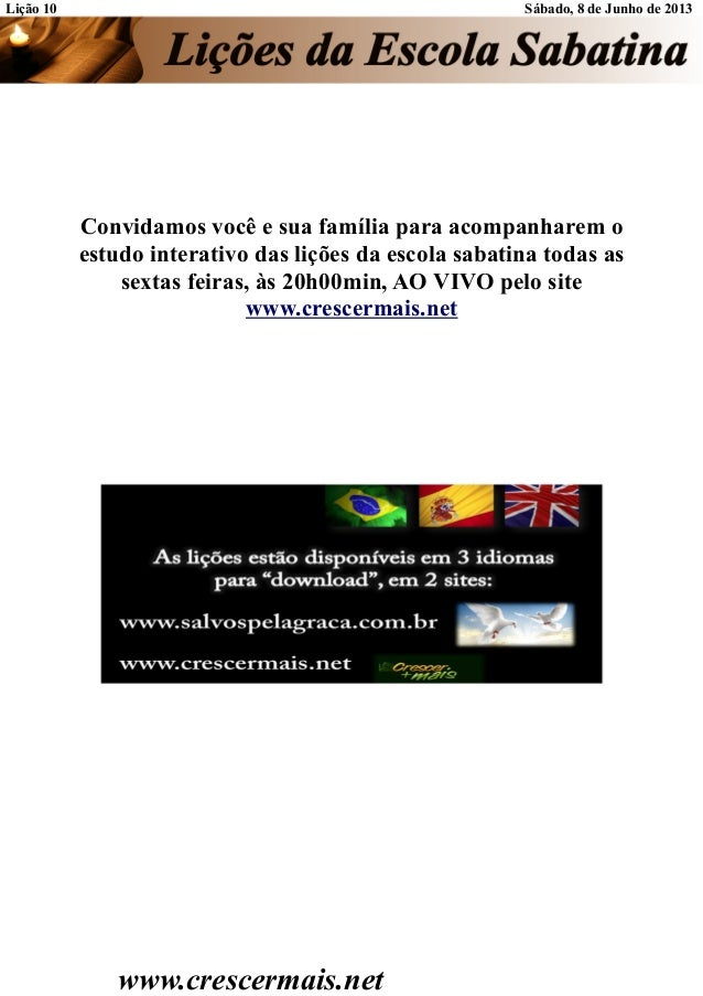 Lição 10 Sábado, 8 de Junho de 2013Convidamos você e sua família para acompanharem oestudo interativo das lições da escola...
