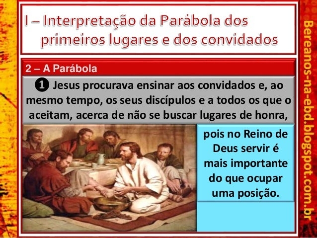 2 – A Parábola ❶ Jesus procurava ensinar aos convidados e, ao mesmo tempo, os seus discípulos e a todos os que o aceitam, ...