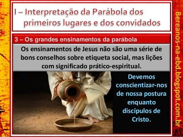 3 – Os grandes ensinamentos da parábola Os ensinamentos de Jesus não são uma série de bons conselhos sobre etiqueta social...