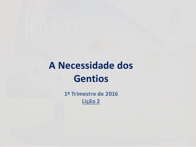 A Necessidade dos Gentios 1º Trimestre de 2016 Lição 2