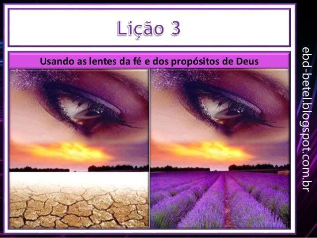 ebd-betel.blogspot.com.br Usando as lentes da fé e dos propósitos de Deus