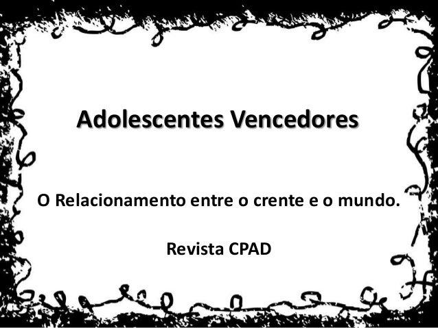Adolescentes VencedoresO Relacionamento entre o crente e o mundo.              Revista CPAD