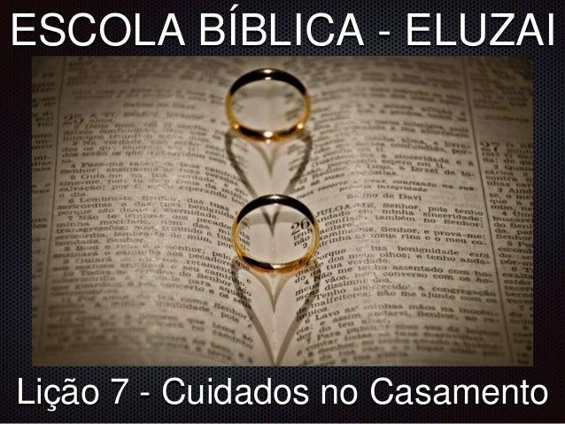 ESCOLA BÍBLICA - ELUZAI Lição 7 - Cuidados no Casamento