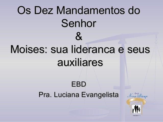Os Dez Mandamentos do Senhor & Moises: sua lideranca e seus auxiliares EBD Pra. Luciana Evangelista
