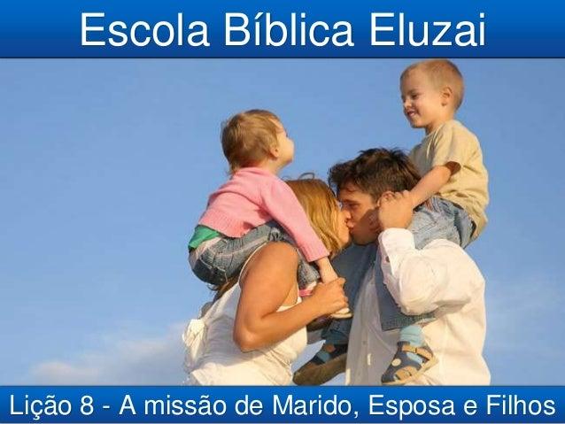 Escola Bíblica Eluzai Lição 8 - A missão de Marido, Esposa e Filhos
