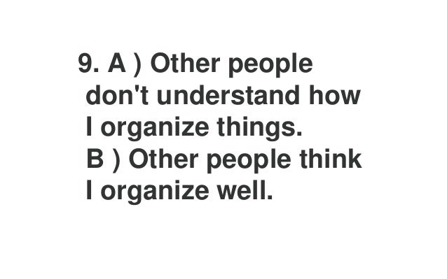 13. A ) I do easy things first and important things later. B ) I do the important things first and the easy things later.