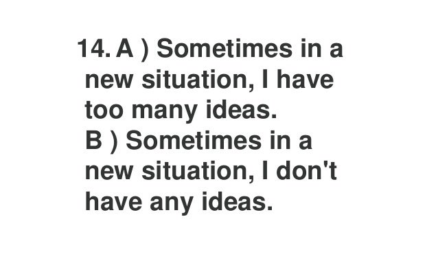 18. A ) I keep everything in a particular place. B ) Where I keep things depends on what I'm doing.