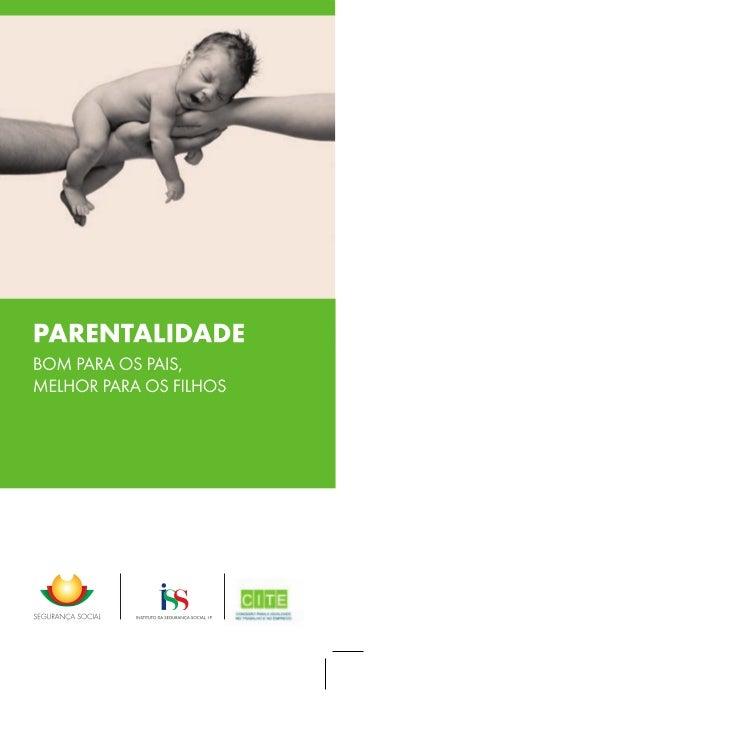 Parentalidade Bom para os pais, melhor para os filhos. •Licença parental até 6 meses (se  partilhada entre pai e mãe). •Ad...