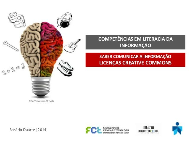 COMPETÊNCIAS EM LITERACIA DA INFORMAÇÃO SABER COMUNICAR A INFORMAÇÃO  LICENÇAS CREATIVE COMMONS  http://tinyurl.com/k9vws8...