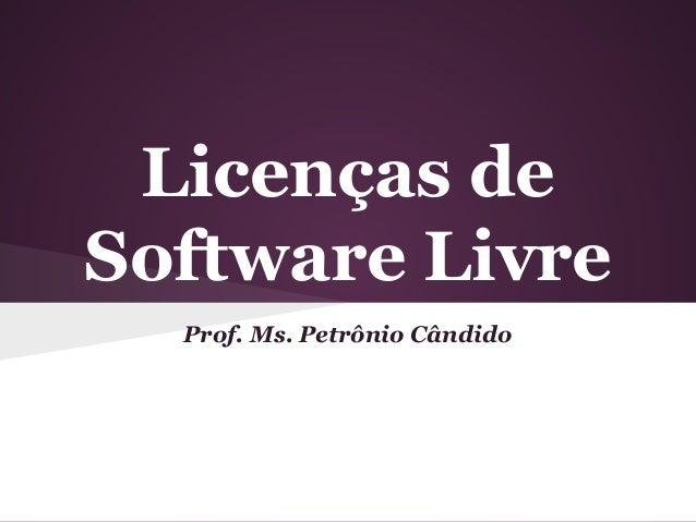 Licenças de Software Livre Prof. Ms. Petrônio Cândido