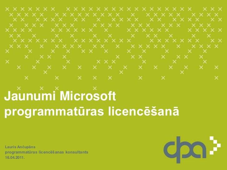 Jaunumi Microsoft programmatūras licencēšanā<br />Lauris Ančupāns<br />programmatūras licencēšanas konsultants<br />16.04....