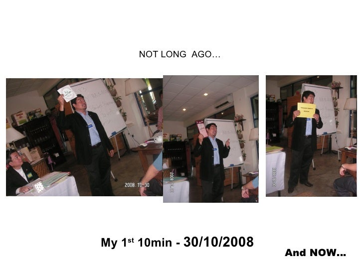 NOT LONG  AGO… My 1 st  10min -  30/10/2008 And NOW…